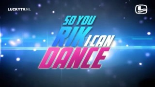 So you Rik, I can dance.